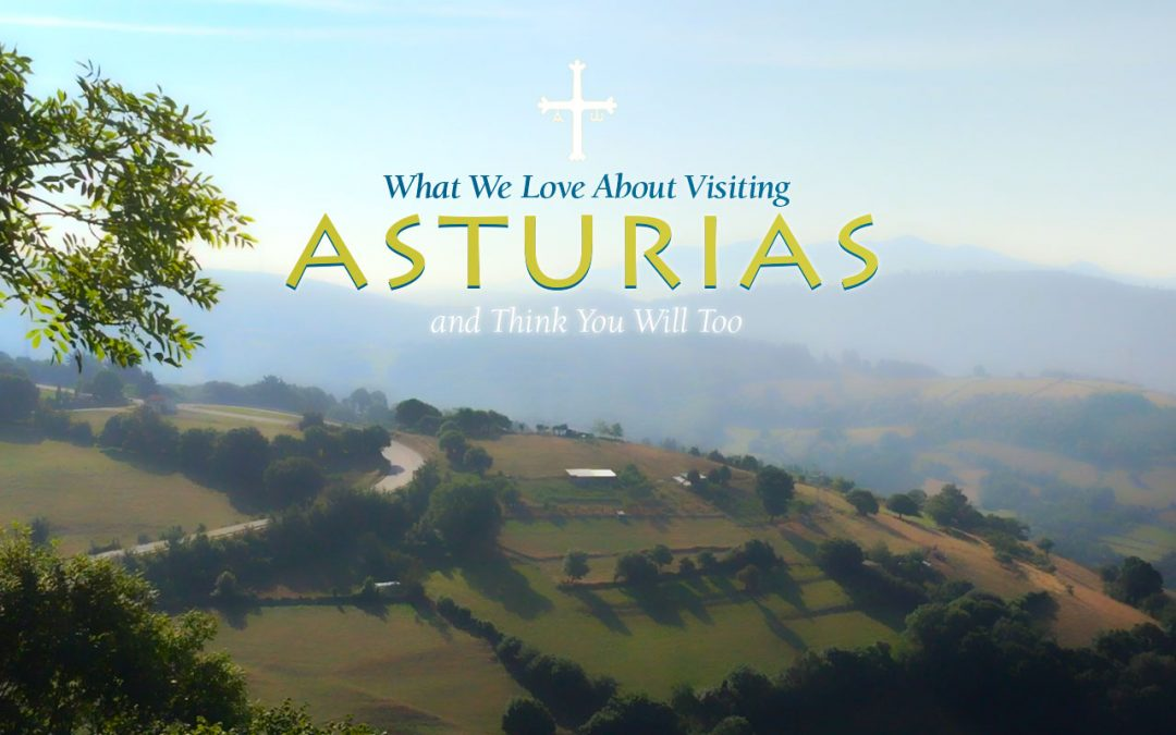 What We Love About Visiting Asturias, and Think You Will Too