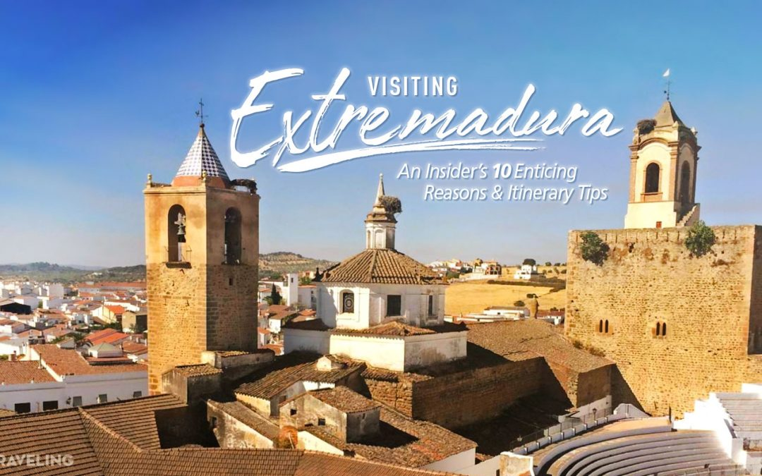 Visiting Extremadura – An Insider's 10 Enticing Reasons & Itinerary Tips